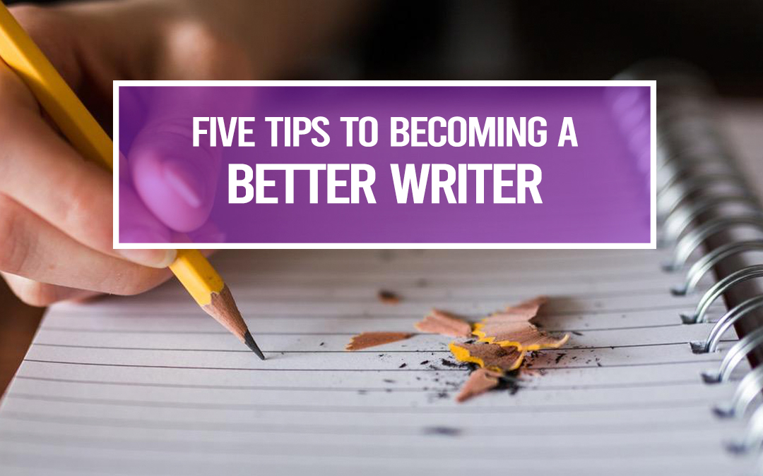 Five Tips to Becoming a Better Writer
